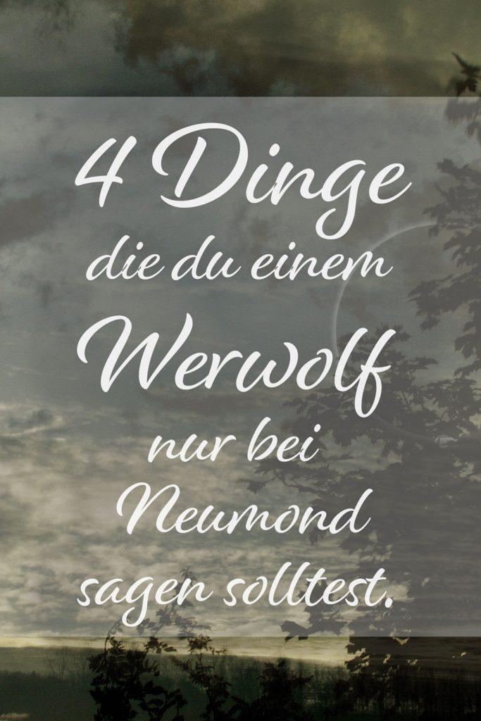 4 Dinge die du einem Werwolf nur an Neumond sagen solltest