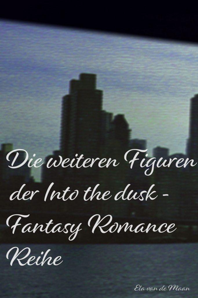 Weitere Figuren der Into the dusk Fantasy Romance Reihe