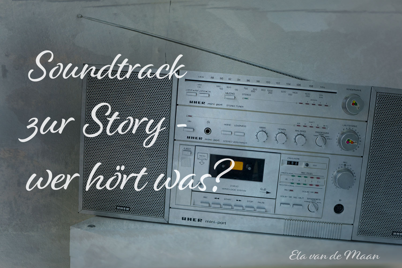 Soundtrack zur Story - wer hört was?