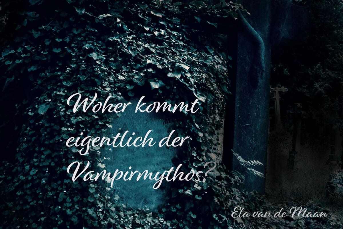 Woher kommt der Vampirmythos - Ela van de Maan